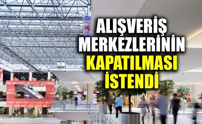 Alışveriş merkezlerinin kapatılmasını istedi