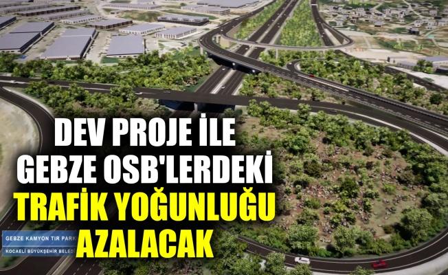 Gebze OSB'lerdeki trafik yoğunluğu azalacak