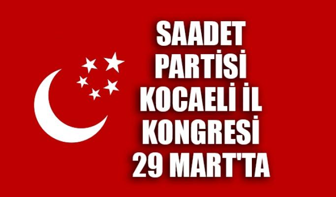 Saadet Partisi Kocaeli İl Kongresi 29 Mart'ta