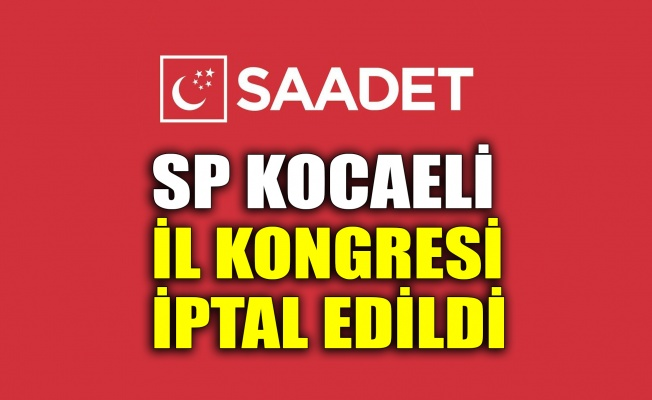 SP Kocaeli il kongresi iptal edildi