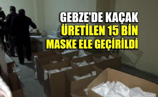 Gebze'de kaçak üretilen 15 bin maske ele geçirildi