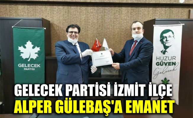 Gelecek Partisi İzmit İlçe, Alper Gülebaş'a emanet