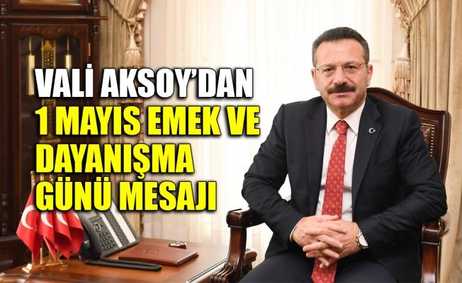 Vali Aksoy'dan 1 Mayıs Emek ve Dayanışma Günü mesajı