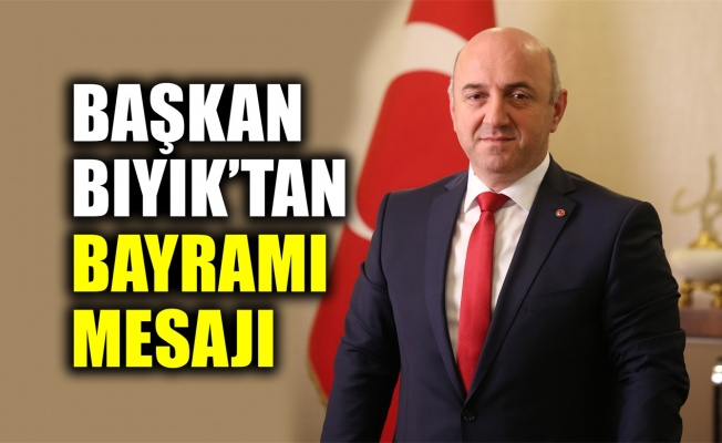 Başkan Bıyık'tan Bayramı mesajı