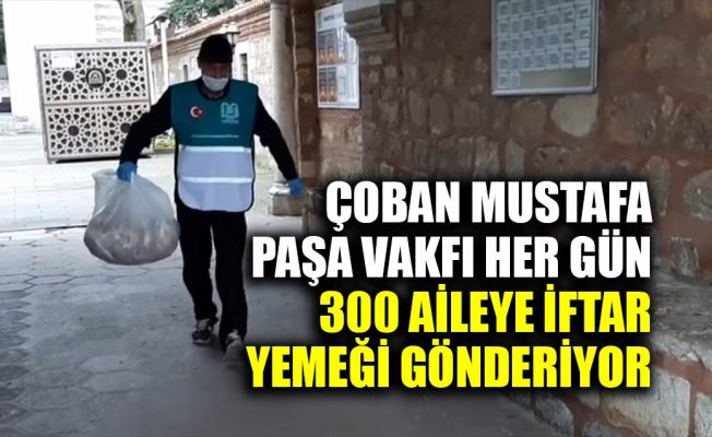 Çoban Mustafa Paşa Vakfı 300 ihtiyaç sahibi aileye iftar yemeği gönderiyor