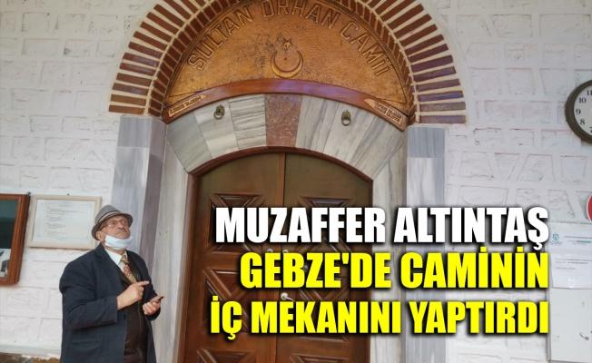 Muzaffer Altıntaş, Gebze'de caminin iç mekan restorasyonunu yaptırdı