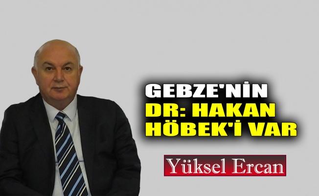 Gebze'nin Dr. Hakan Höbek'i var