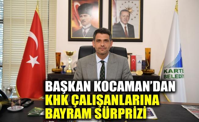 Başkan Kocaman'dan KHK çalışanlarına bayram sürprizi