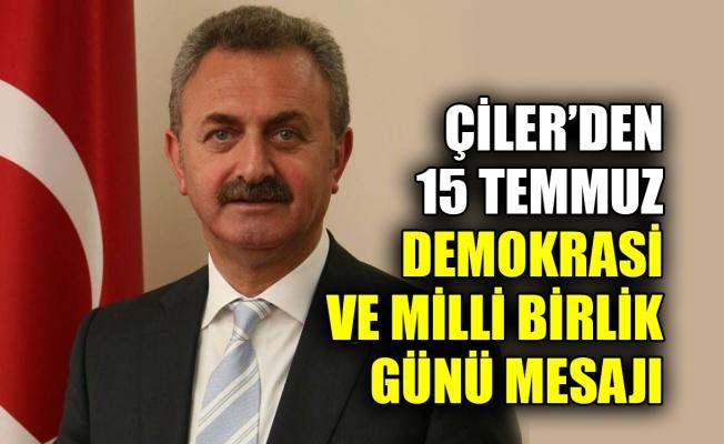 Çiler'den 15 Temmuz Demokrasi ve Milli Birlik Günü mesajı