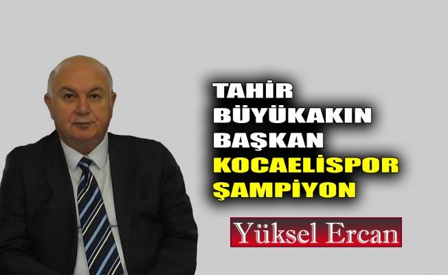 Tahir Büyükakın başkan, Kocaelispor şampiyon