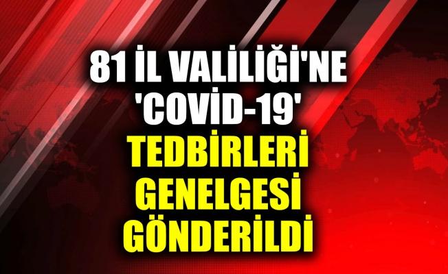 81 İl Valiliği'ne 'COVİD-19 TEDBİRLERİ' Genelgesi gönderildi