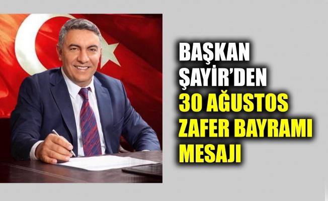Başkan Şayir'den 30 Ağustos Zafer Bayramı mesajı