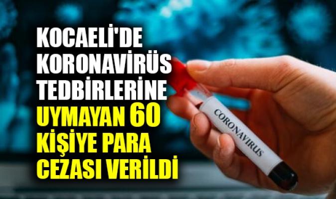 Kocaeli'de koronavirüs tedbirlerine uymayan 60 kişiye para cezası verildi