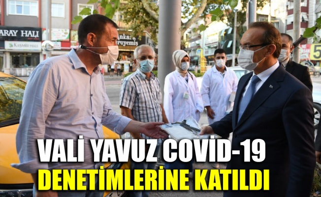 Vali Yavuz Covid-19 denetimlerine katıldı