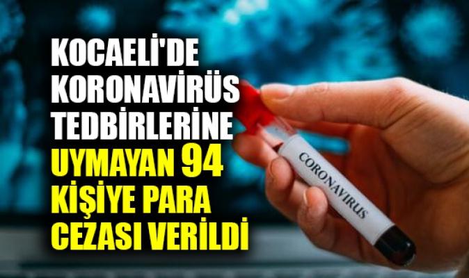 Kocaeli'de Kovid-19 tedbirlerine uymayan 94 kişiye para cezası verildi