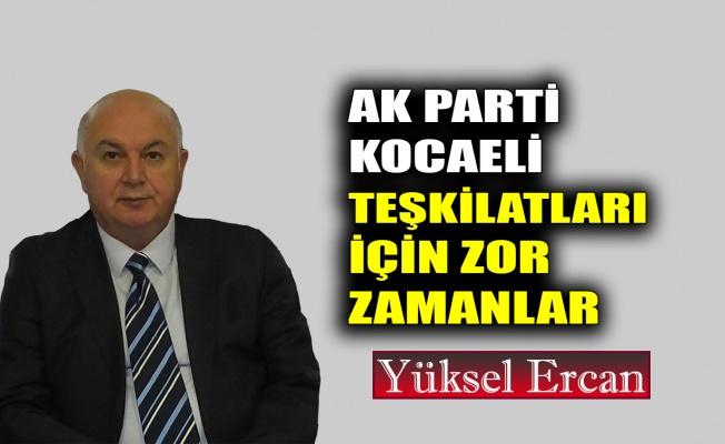 AK Parti Kocaeli teşkilatları için zor zamanlar
