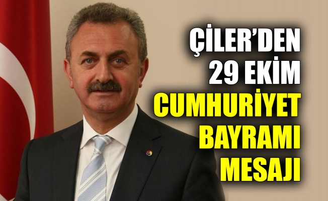 Çiler'den 29 Ekim Cumhuriyet Bayramı mesajı