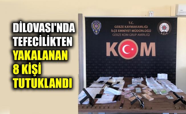 Dilovası'nda tefecilikten yakalanan 8 kişi tutuklandı