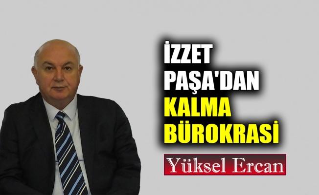 İzzet Paşa'dan kalma bürokrasi