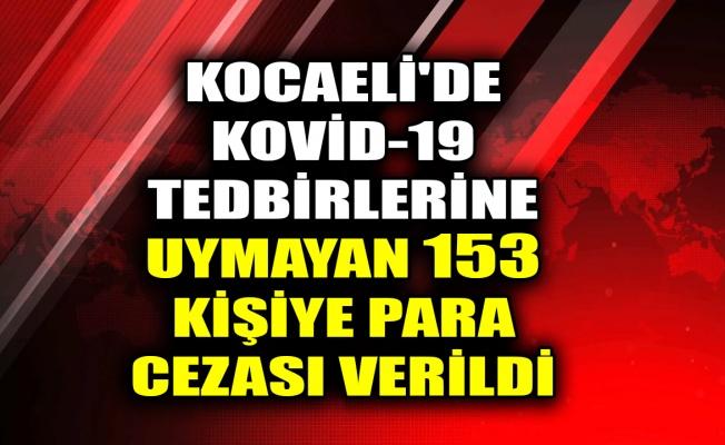 Kocaeli'de Kovid-19 tedbirlerine uymayan 153 kişiye para cezası