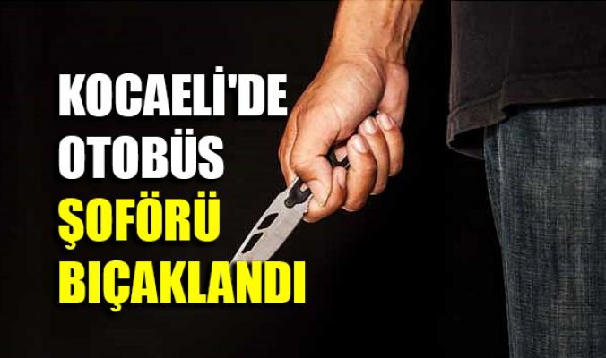 Kocaeli'de otobüs şoförü, sosyal mesafe nedeniyle tartıştığı yolcu tarafından bıçaklandı