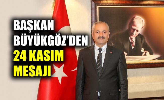 Başkan Büyükgöz'den 24 Kasım mesajı