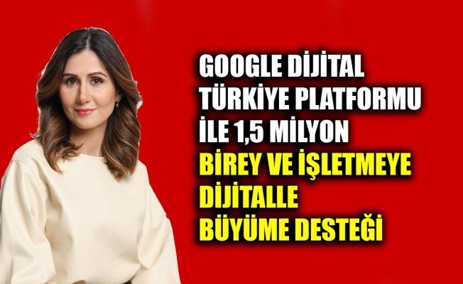 Google Dijital Türkiye platformu ile 1,5 milyon birey ve işletmeye dijitalle büyüme desteği