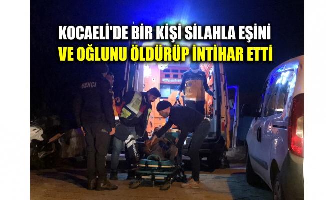 Kocaeli'de bir kişi silahla eşini ve oğlunu öldürüp intihar etti
