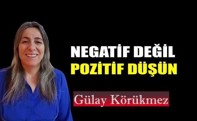 Negatif değil, pozitif düşün