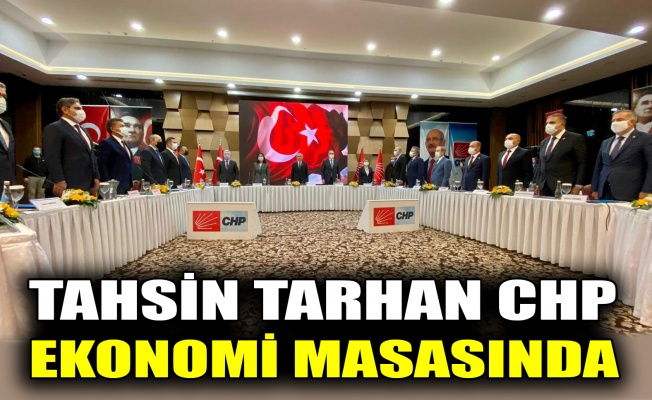 Tahsin Tarhan, CHP Ekonomi Masası'nda