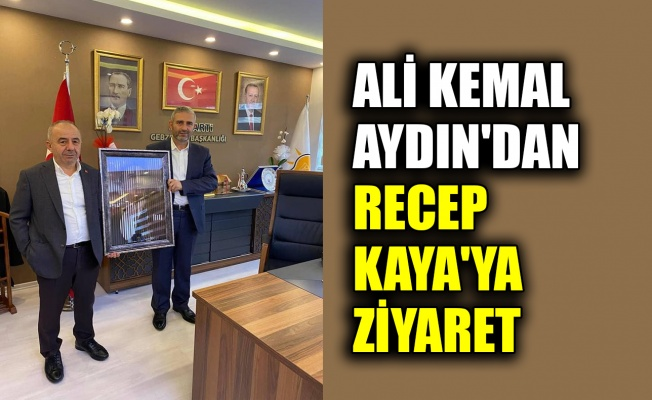 Ali Kemal Aydın'dan, Recep Kaya'ya ziyaret