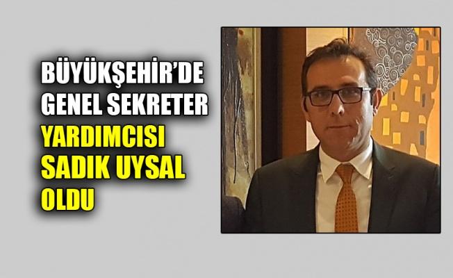 Büyükşehir'de Genel Sekreter Yardımcısı Sadık Uysal oldu