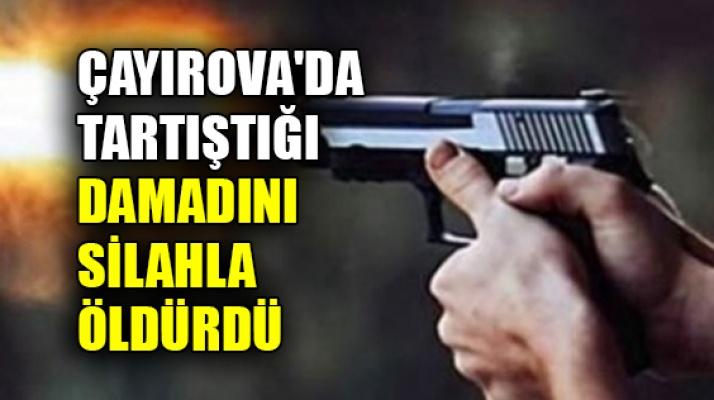 Çayırova'da tartıştığı damadını silahla öldürdü