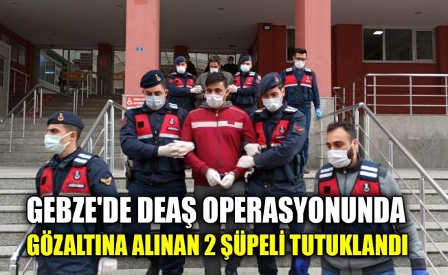Gebze'de DEAŞ operasyonunda gözaltına alınan 2 şüpheli tutuklandı