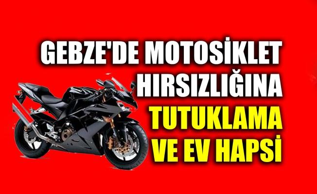 Gebze'de motosiklet hırsızlığına tutuklama ve ev hapsi