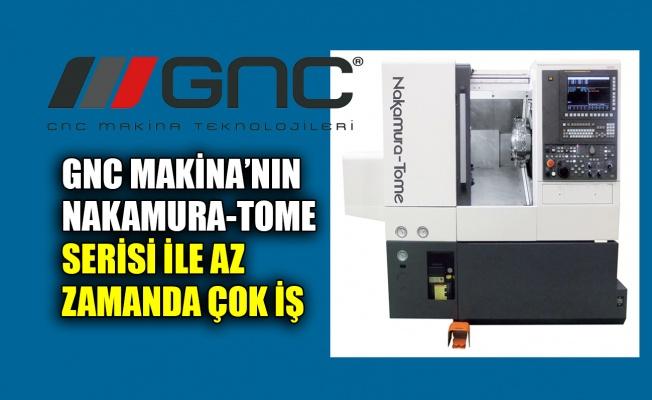 GNC Makina'nın Nakamura-Tome serisi ile az zamanda çok iş