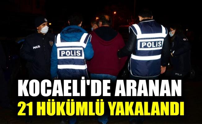 Kocaeli'de aranan 21 hükümlü eş zamanlı operasyonla yakalandı