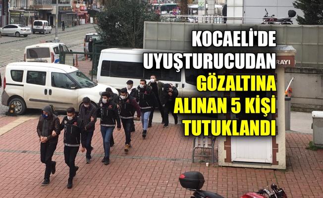 Kocaeli'de uyuşturucu operasyonunda gözaltına alınan 5 kişi tutuklandı
