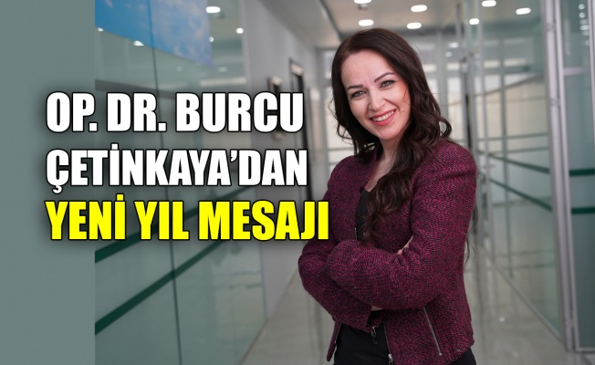 Op.Dr. Burcu Çetinkaya'dan yeni yıl mesajı