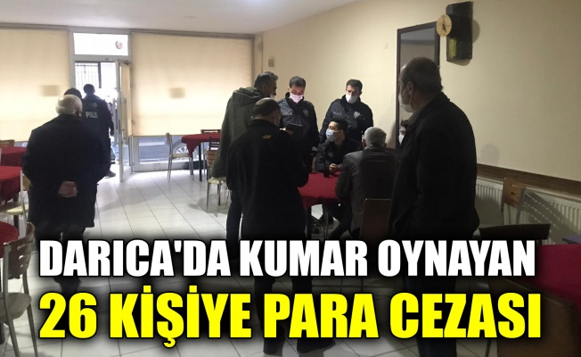 Darıca'da kumar oynayan 26 kişiye para cezası