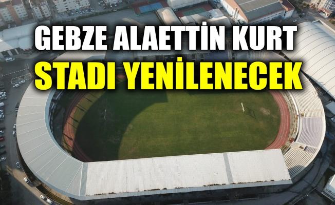 Gebze Alaettin Kurt Stadı yenilenecek