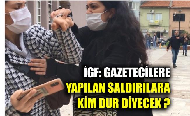 İGF: Gazetecilere yapılan saldırılara kim dur diyecek ?