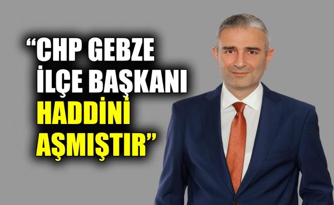 Kaya: CHP Gebze İlçe Başkanı haddini aşmıştır
