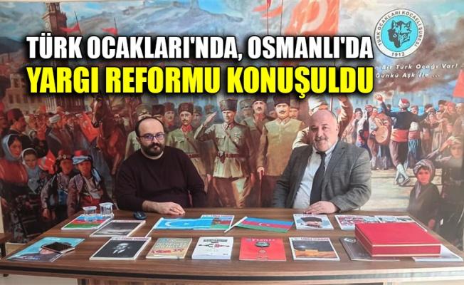 Türk Ocakları'nda, Osmanlı'da yargı reformu konuşuldu