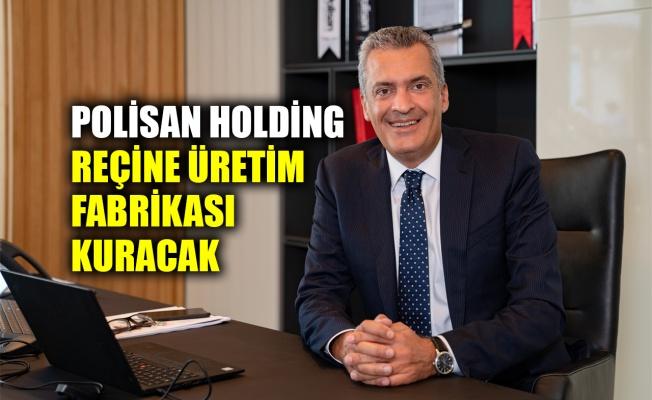 Polisan Holding reçine üretim fabrikası kuracak