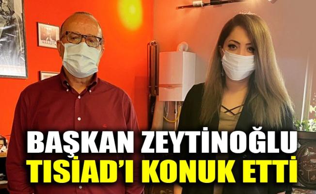 Başkan Zeytinoğlu TISİAD'ı konuk etti