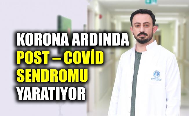 Korona ardında Post – Covid Sendromu yaratıyor