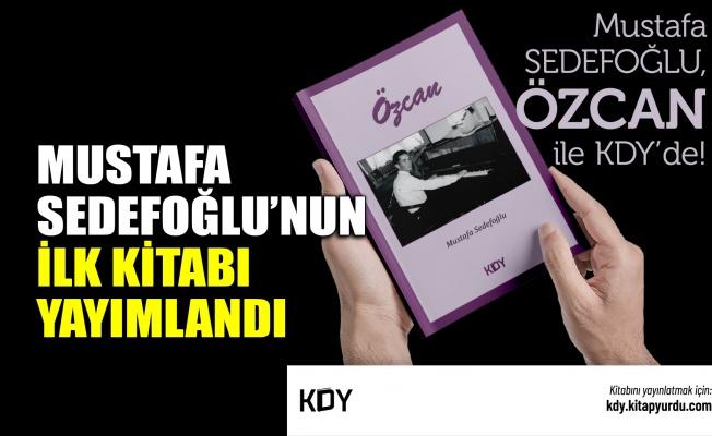 Mustafa Sedefoğlu'nun ilk kitabı yayımlandı