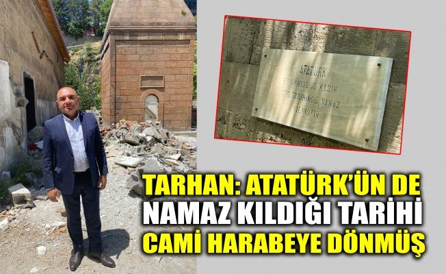 Tarhan: Atatürk'ün de namaz kıldığı tarihi ibadethane harabeye dönmüş