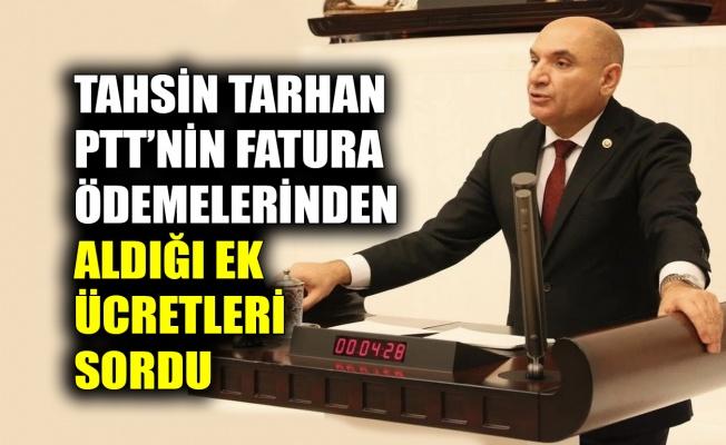 Tarhan, PTT'nin fatura ödemelerinden aldığı ek ücretleri sordu